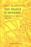 Paul Rabinow - Une France si moderne - Naissance du social 1800-1950.