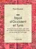 Paul Radiot et  Ligaran - Tripoli d'Occident et Tunis - Notes et croquis, avec une visite de l'auteur à Bouvard et Pécuchet sur les ruines de Carthage.