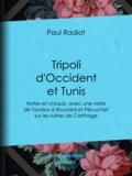 Paul Radiot - Tripoli d'Occident et Tunis - Notes et croquis, avec une visite de l'auteur à Bouvard et Pécuchet sur les ruines de Carthage.
