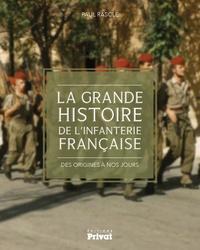 Paul Rascle - La grande histoire de l'infanterie française - Des origines à nos jours.