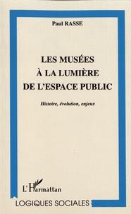 Paul Rasse - Les musées à la lumière de l'espace public - Histoire, évolution, enjeux.