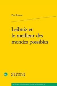 Leibniz et le meilleur des mondes possibles - Paul Rateau |