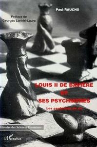 Paul Rauchs - Louis II de Bavière et ses psychiatres - Les garde-fous du roi.
