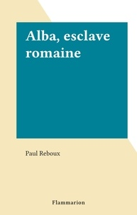 Paul Reboux - Alba, esclave romaine.