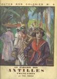 Paul Reboux et Pierre Deloncle - Le paradis des Antilles françaises.