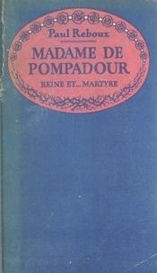 Paul Reboux et Nicolas Sternberg - Madame de Pompadour, reine et martyre.