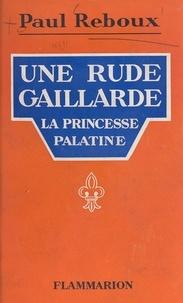 Paul Reboux - Une rude gaillarde : la princesse Palatine.