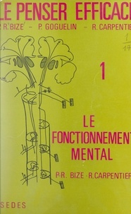 Paul-René Bize et Raymond Carpentier - Le penser efficace (1) - Le fonctionnement mental.