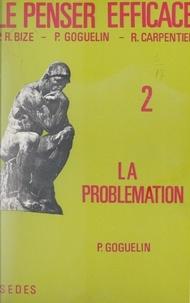 Paul-René Bize et Raymond Carpentier - Le penser efficace (2) - La problémation.