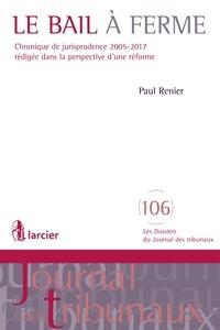Paul Renier - Le bail à ferme - Chronique de jurisprudence 2005-2017 rédigée dans la perspective d'une réforme.