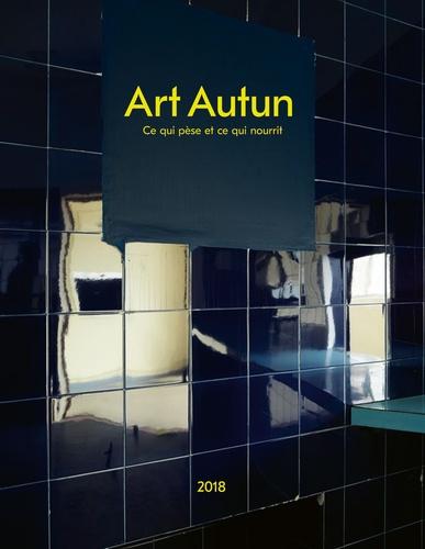 Paul Reniere et Martine Depla - Art Autun - Ce qui pèse et ce qui nourrit, édition français-néerlandais-anglais.