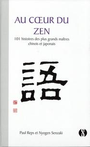 Paul Reps et Nyogen Senzaki - Au coeur du zen - 101 histoires des plus grands maîtres chinois et japonais.