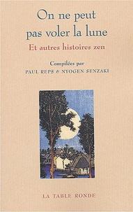Paul Reps et Nyogen Senzaki - On ne peut pas voler la lune et autres histoires zen.