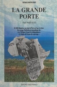 """Paul Ribeaud et Jean-Claude Guilbert - La grande porte - 45000 kilomètres en stop, de Paris au Cap, et retour. Un voyage d'initiation au journalisme dur, et à l'Afrique d'avant les indépendances. """"Le salaire de la peur du reportage"""".."""