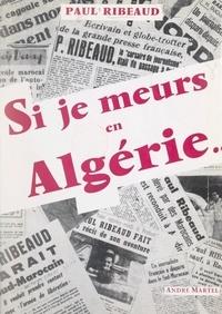 Paul Ribeaud - Si je meurs en Algérie....