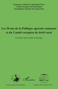 Paul Richli et Erkki Hollo - Les 50 ans de la Politique agricole commune et du Comité européen de droit rural - Un droit rural évolué en Europe.