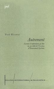 Paul Ricoeur - Autrement - Lecture d'Autrement qu'être ou au-delà de l'essence d'Emmanuel Levinas.