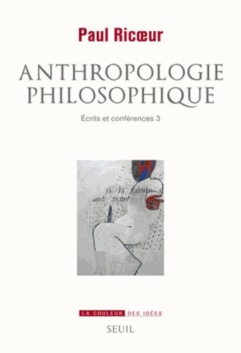 Ecrits et conférences. Tome 3, Anthropologie philosophique