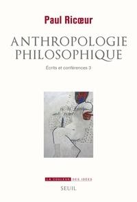 Paul Ricoeur - Ecrits et conférences - Tome 3, Anthropologie philosophique.