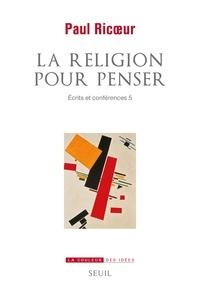 Paul Ricoeur et Daniel Frey - La religion pour penser - Ecrits et conférences, Tome 5.