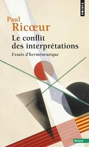 Paul Ricoeur - Le conflit des interprétations - Essais d'herméneutique.