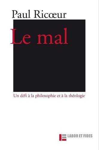 Paul Ricoeur - Le mal - Un défi à la philosophie et à la théologie.