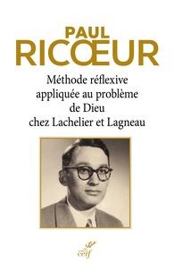 Méthode réflexive appliquée au problème de Dieu chez Lachelier et Lagneau - Paul Ricoeur |