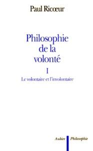 Paul Ricoeur - PHILOSOPHIE DE LA VOLONTE. - Tome 1, Le volontaire et l'involontaire.