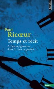 TEMPS ET RECIT.- Tome 2, La configuration dans le récit de fiction - Paul Ricoeur |