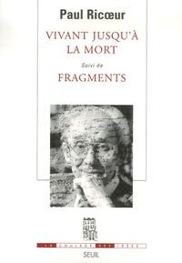 Vivant jusqu'à la mort suivi de Fragments - Paul Ricoeur |