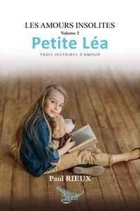Paul Rieux - Les amours insolites Tome 2: Petite Léa - Trois histoires d'amour.