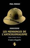 Paul Rignac - Indochine, les mensonges de l'anticolonialisme : contre-enquête.