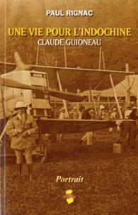 Paul Rignac - une vie pour l'Indochine - Claude Guioneau.