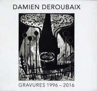 Paul Ripoche - Damien Deroubaix - Gravures 1996-2016.