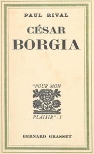 Paul Rival - César Borgia.