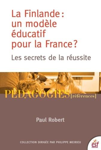 Paul Robert - La Finlande : un modèle éducatif pour la France ? - Les secrets de la réussite.