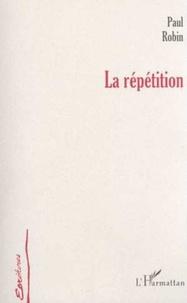 Paul Robin - La repetition.