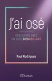 Paul Rodrigues - J'ai osé - Rencontre avec un Dieu bienveillant.