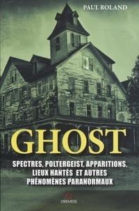 Paul Roland - Ghost - Spectres, poltergeists, apparitions, lieux hantés et autres phénomènes paranormaux.