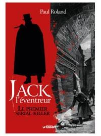 Paul Roland - Jack l'éventreur - Le premier sérial killer.