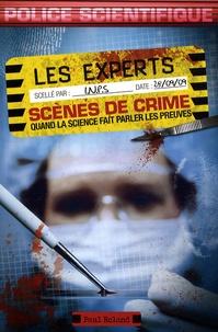 Paul Roland - Les experts - scènes de crime - Quand la science fait parler les preuves.