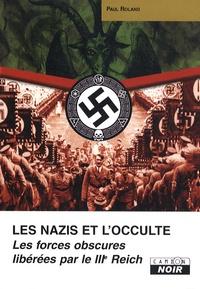 Paul Roland - Les nazis et l'occulte - Les forces obscures libérées par le IIIe Reich.