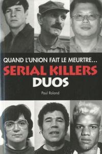 Paul Roland - Quand l'union fait le meurtre ... Serial killers duos.