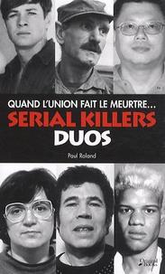 Paul Roland - Serial killers duos - Quand l'union fait le meurtre....