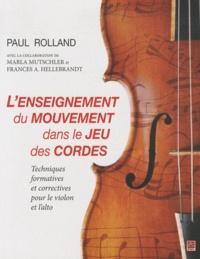 Paul Rolland - L'enseignement du mouvement dans le jeu des cordes - Techniques formatives et correctives pour le violon et l'alto.