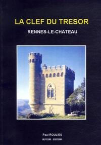 Paul Rouliès - La clef du trésor de Rennes-le-Château.