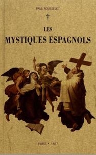 Paul Rousselot - Les mystiques espagnols.