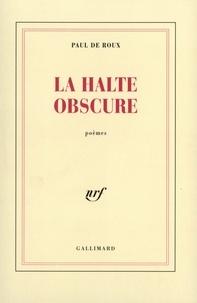 Paul Roux - La halte obscure - Poèmes.