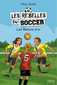 Paul Roux - Les rebelles du soccer  : Les Ballons d'or.