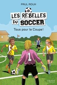 Paul Roux - Les rebelles du soccer  : Tous pour la Coupe!.